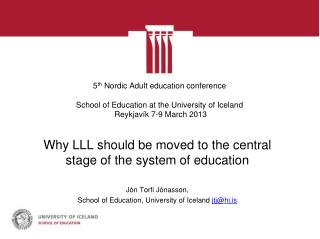 Why  LLL  should be moved to the central stage of the system of education Jón Torfi Jónasson,