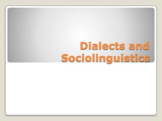 Dialects and Sociolinguistics