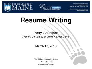 Resume Writing Patty  Counihan Director, University of Maine Career Center March 12, 2013