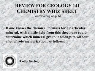 REVIEW FOR GEOLOGY 141 CHEMISTRY WHIZ SHEET  Follow along on p. 61