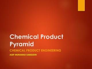 Chemical  Product Pyramid