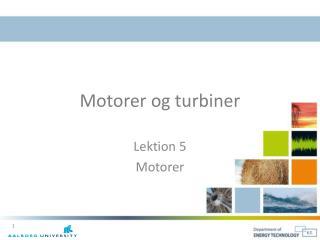 Motorer og turbiner