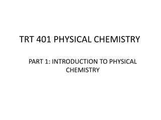TRT  401  PHYSICAL CHEMISTRY