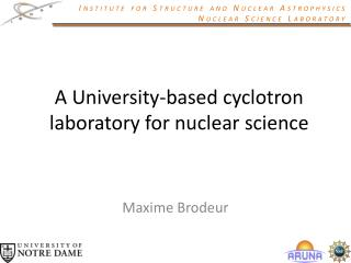 A University-based cyclotron laboratory for nuclear science