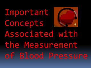 Important  Concepts   Associated with the Measurement of Blood Pressure