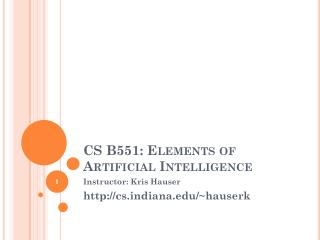 CS  B551: Elements of Artificial Intelligence