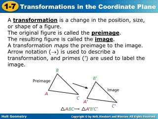 A  transformation is a change in the position, size, or shape of a figure.