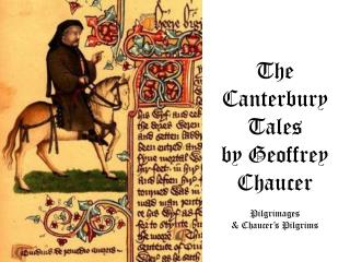The Canterbury Tales by Geoffrey Chaucer Pilgrimages  & Chaucer's Pilgrims