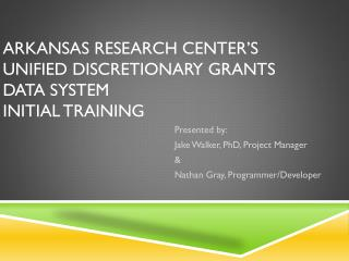 Arkansas Research Center's Unified Discretionary Grants  Data System Initial Training