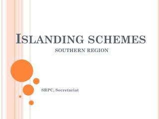Islanding schemes   southern region