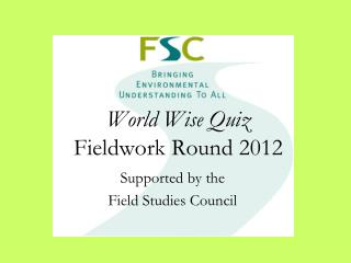 World Wise Quiz Fieldwork Round 2012
