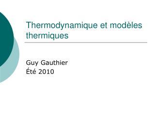 Thermodynamique et mod�les thermiques