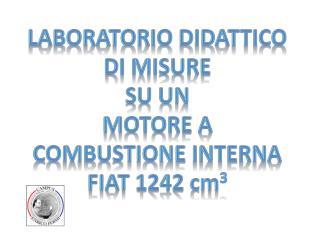 Laboratorio DIDATTICO di misure Su un Motore a combustione interna Fiat 1242  cm 3