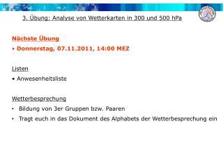 Nächste Übung  Donnerstag,  07.11.2011 , 14:00 MEZ Listen Anwesenheitsliste Wetterbesprechung