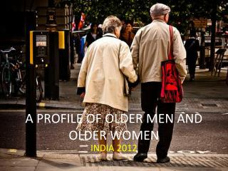 A PROFILE OF OLDER MEN AND OLDER  WOMEN