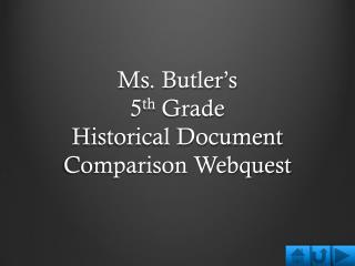Ms. Butler's  5 th  Grade  Historical Document Comparison  Webquest