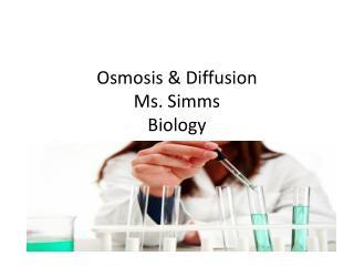 Osmosis & Diffusion Ms. Simms Biology