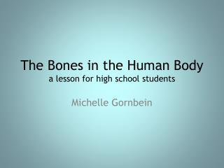 The Bones in the Human Body a lesson for high school students