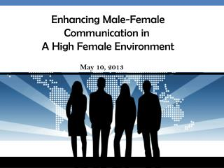 Enhancing Male-Female Communication in  A High Female Environment