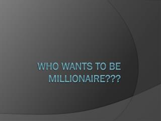 Who wants to be millionaire???