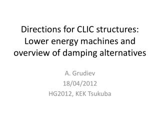 Directions for CLIC structures: Lower energy machines and overview of damping alternatives
