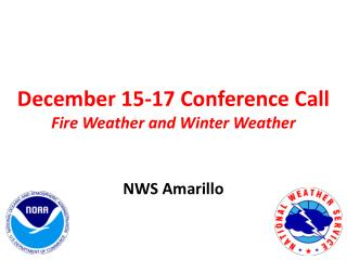 December 15-17 Conference Call Fire Weather and Winter Weather