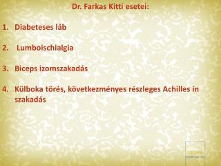 Dr.  Farkas Kitt i esete i: Diabeteses láb L umboischialgia Biceps  izomszakadás