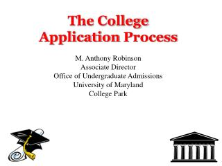 The College Application  Process M. Anthony Robinson Associate Director
