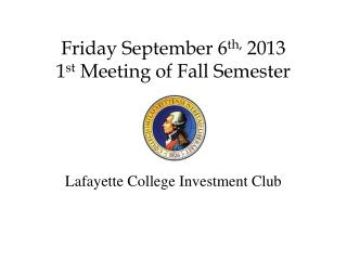 Friday  September 6 th ,  2013  1 st Meeting of  Fall  Semester