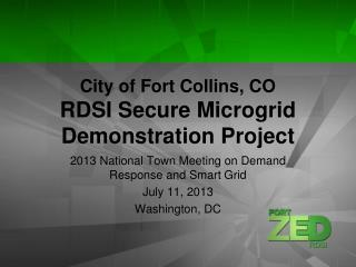 City of Fort Collins, CO RDSI Secure  Microgrid  Demonstration Project