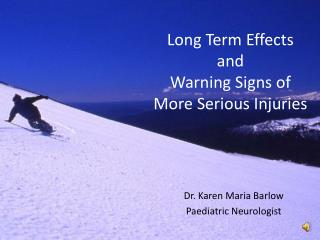 Long Term Effects  and  Warning  Signs of  More Serious  Injuries