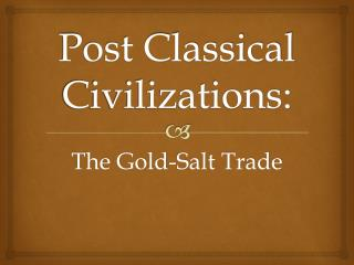 Post Classical Civilizations:
