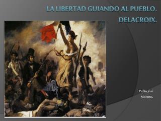 La libertad guiando al pueblo. Delacroix.