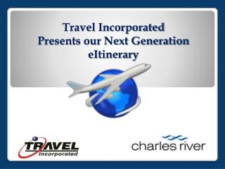 Travel Incorporated  Presents our Next Generation eItinerary