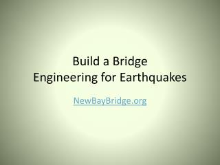 Build a Bridge Engineering for Earthquakes