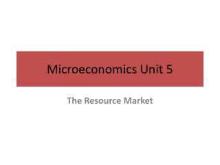 Microeconomics Unit 5
