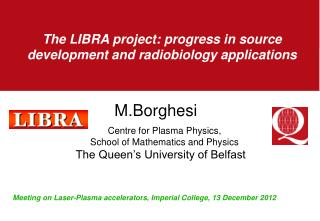 The LIBRA project: progress in source development and radiobiology applications