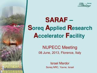 SARAF  – S oreq A pplied  R esearch  A ccelerator  F acility