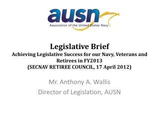 Mr. Anthony A. Wallis Director of Legislation, AUSN