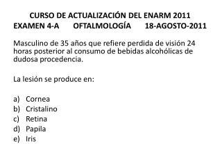 CURSO DE ACTUALIZACI�N DEL ENARM 2011 EXAMEN 4-A       OFTALMOLOG�A       18-AGOSTO-2011