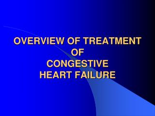 OVERVIEW OF TREATMENT OF  CONGESTIVE  HEART FAILURE