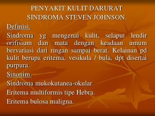 PENYAKIT KULIT DARURAT SINDROMA STEVEN JOHNSON. Definisi .