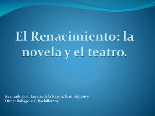El Renacimiento: la novela y el teatro.