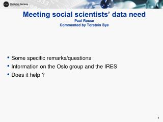 Meeting social scientists' data need Paul Rouse Commented by Torstein Bye