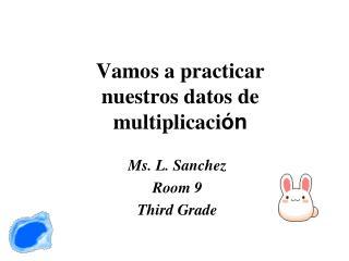 Vamos  a  practicar nuestros datos  de multiplicaci ón