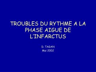 TROUBLES DU RYTHME A LA PHASE AIGUE DE L INFARCTUS