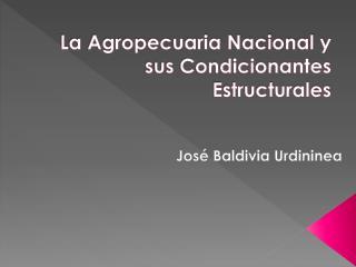 La Agropecuaria Nacional y sus Condicionantes Estructurales