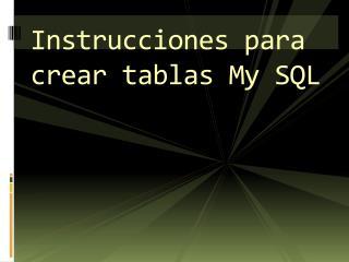 Instrucciones para crear tablas  My  SQL
