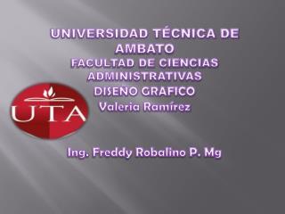 UNIVERSIDAD TÉCNICA DE AMBATO FACULTAD DE CIENCIAS ADMINISTRATIVAS DISEÑO  GRAFICO Valeria Ramírez