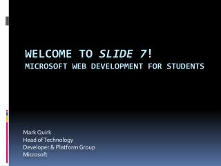 Welcome to  Slide 7 ! Microsoft Web Development for Students